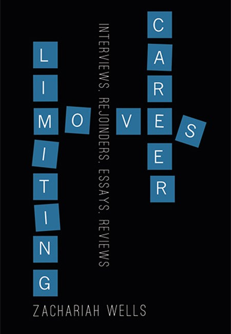 Career Limiting Moves: Interviews, Rejoinders, Essays, Reviews