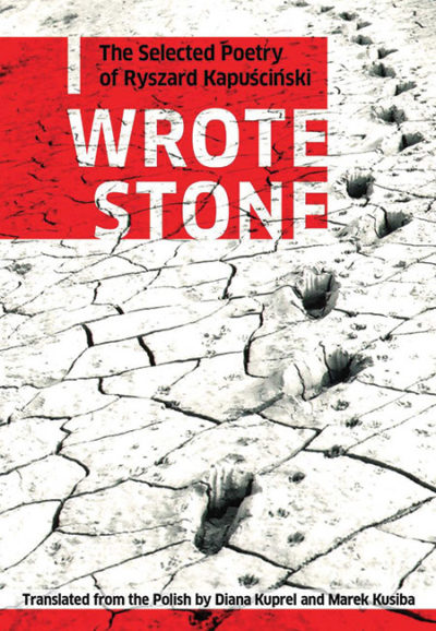 I Wrote Stone: The Selected Poetry of Ryszard Kapuscinski