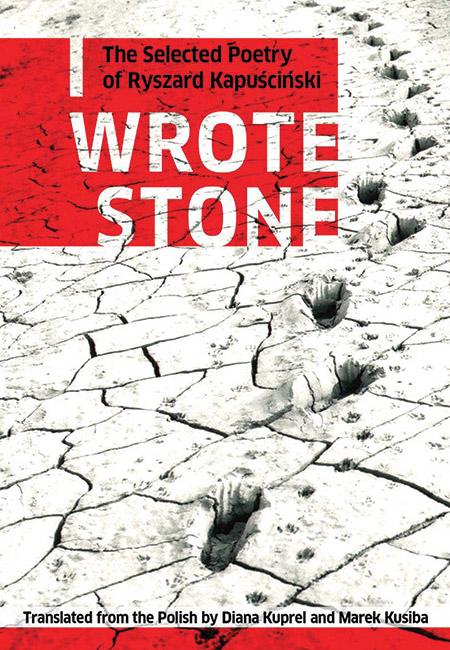 I Wrote Stone The Selected Poetry Of Ryszard Kapuscinski Biblioasis