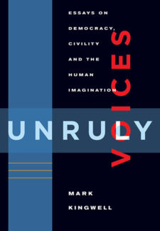 Unruly Voices: Essays on Democracy, Civility and the Human Imagination