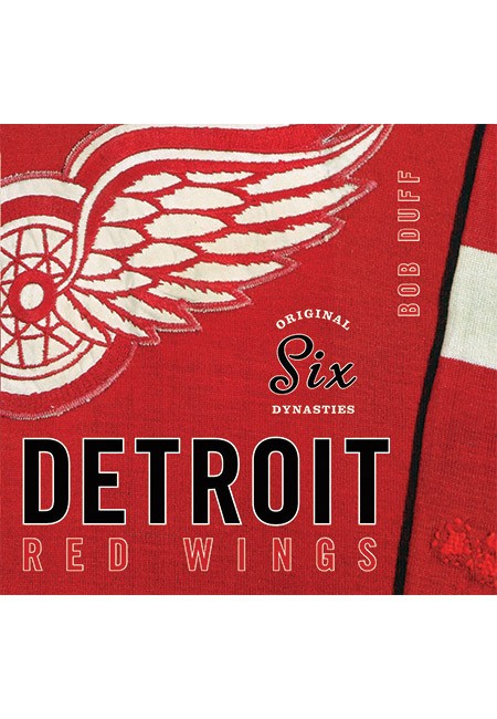 Original Six Dynasties: Detroit Red Wings