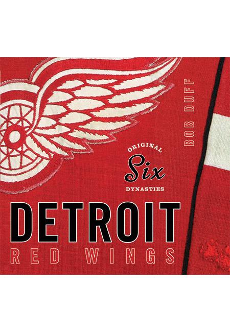 Original Six Dynasties Detroit Red Wings Biblioasis