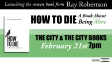 Ray Robertson's How to Die Hamilton Book Launch @ The City & The City Books | Hamilton | Ontario | Canada
