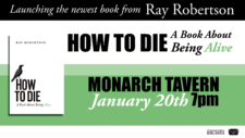 Book Launch: Ray Robertson's How to Die @ The Monarch Tavern | Toronto | Ontario | Canada
